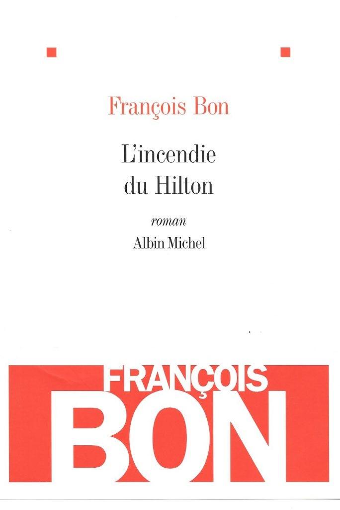 François Bon, l'Incendie du Hilton, 2009, couverture