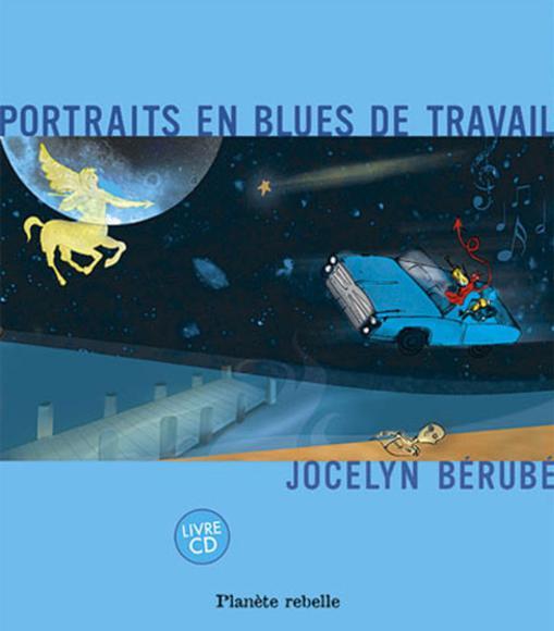 Jocelyn Bérubé, Portraits en blues de travail, 2003, couverture