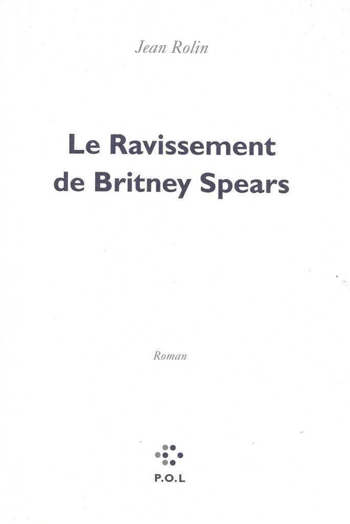 Jean Rolin, le Ravissement de Britney Spears, 2011, couverture