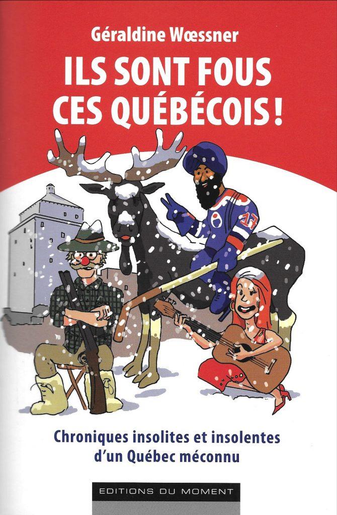 Géraldine Wœssner, Ils sont fous, ces Québécois !, 2010, couverture