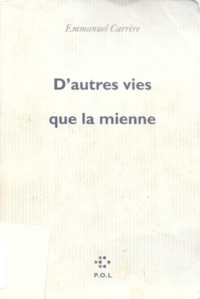 Emmanuel Carrère, D'autres vies que la mienne, 2009, couverture