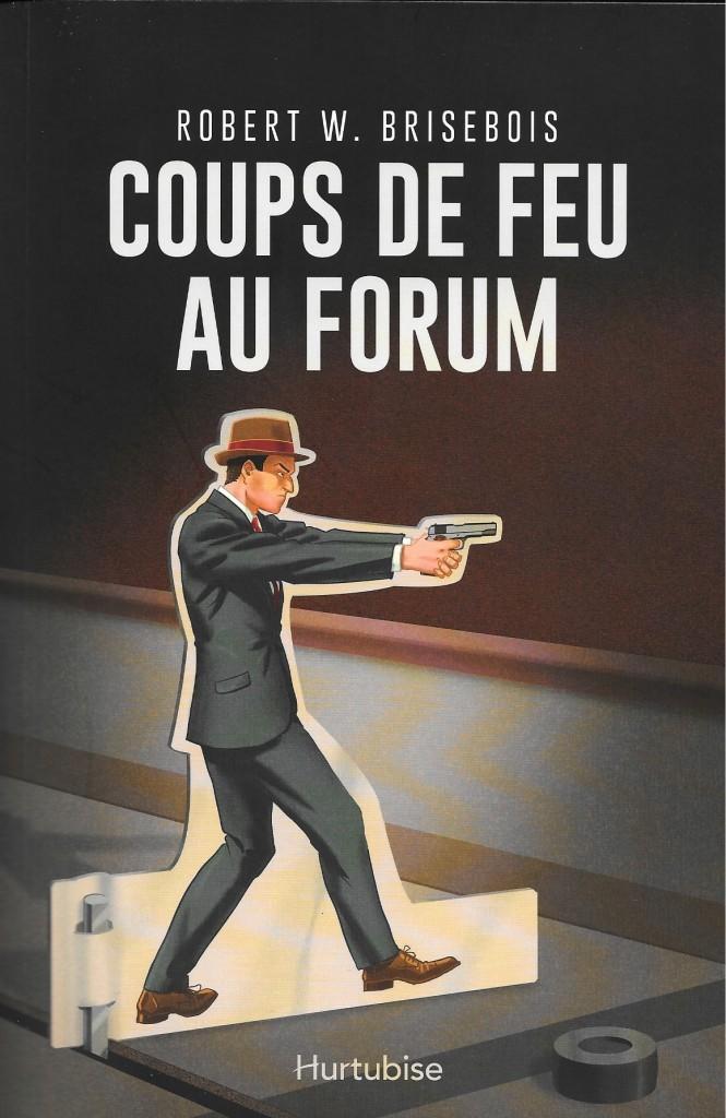 Robert W. Brisebois, Coups de feu au Forum, 2015, couverture