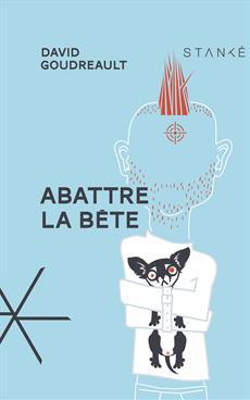 David Goudreault, Abattre la bête, 2017, couverture