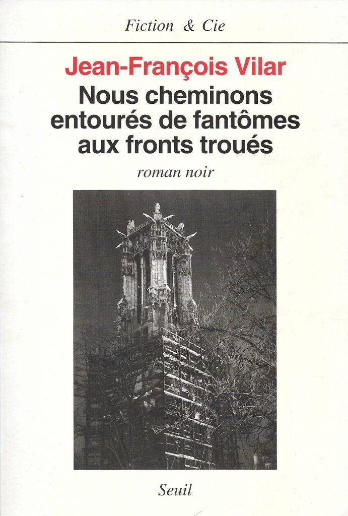 Jean-François Vilar, Nous cheminons entourés de fantômes aux fronts troués, 1993, couverture