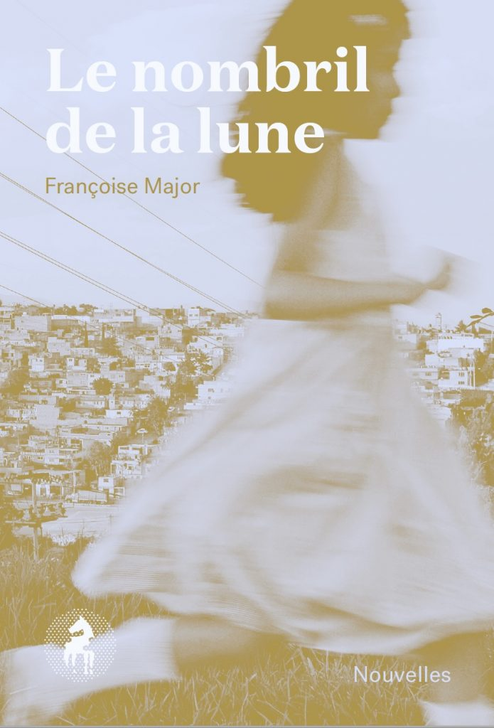 Françoise Major, le Nombril de la lune, 2018, couverture