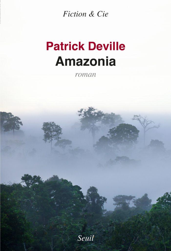Patrick Deville, Amazonia, 2019, couverture