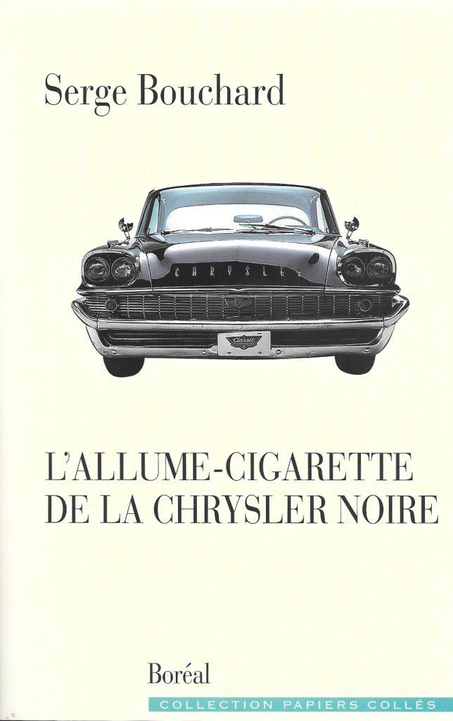 Serge Bouchard, l'Allume-cigarette de la Chrysler noire, 2019, couverture