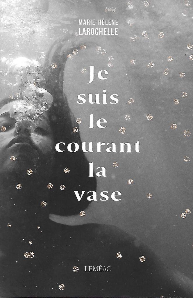 Marie-Hélène Larochelle, Je suis le courant la vase, 2021, couverture