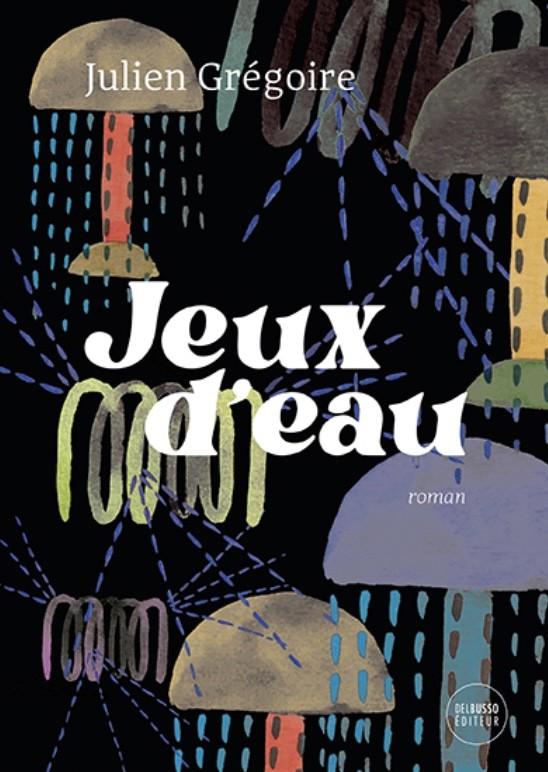 Julien Grégoire, Jeux d'eau, 2021, couverture